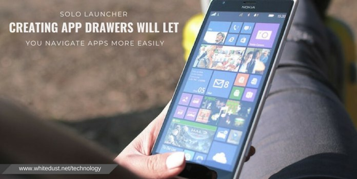 Solo Launcher Creating app drawers will let you navigate apps more easily