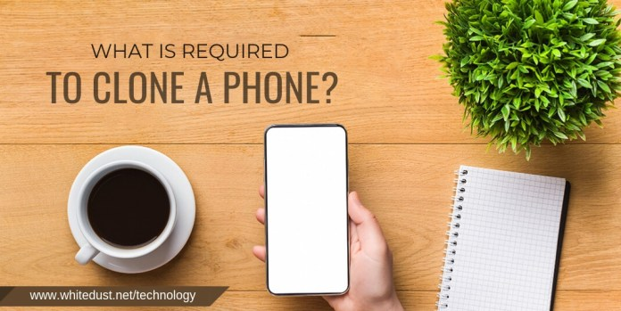 what is required to clone a phone?