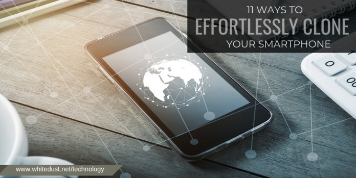11 ways to effortlessly clone your smartphone
