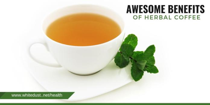 AWESOME BENEFITS OF HERBAL COFFEE
