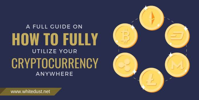 A FULL GUIDE ON HOW TO FULLY UTILIZE YOUR CRYPTOCURRENCY ANYWHERE