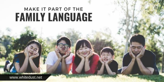 Make it part of the family language