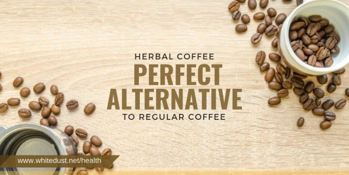 Herbal Coffee is, for now, a perfect alternative to regular coffee