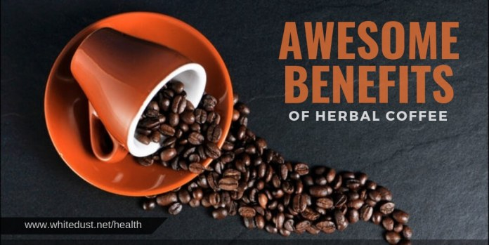 Some Awesome benefits of Herbal Coffee