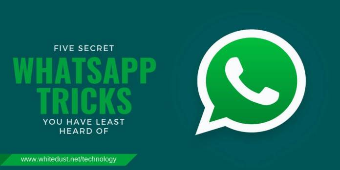 FIVE SECRET WHATSAPP TRICKS YOU HAVE LEAST HEARD OF