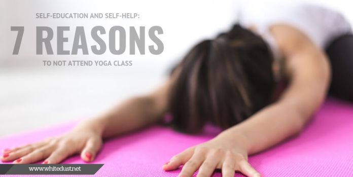 Self-Education and Self-Help:7 Reasons to NOT Attend Yoga Class