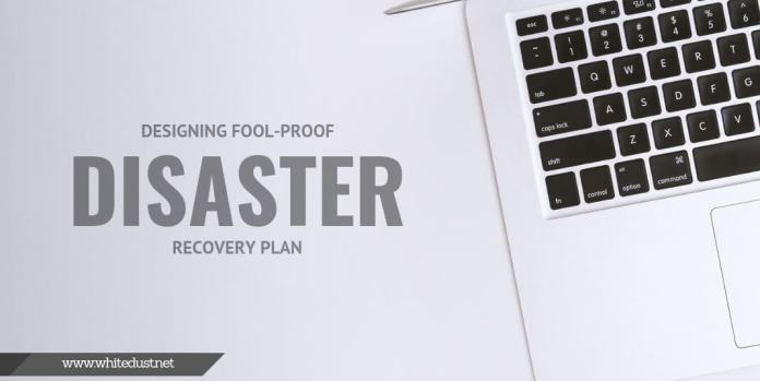 Designing Fool-Proof Disaster Recovery Plan