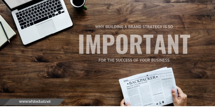 Why building a brand strategy is so important for the success of your business