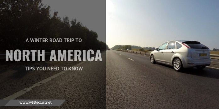 A Winter Road Trip to North America - Tips You Need to Know