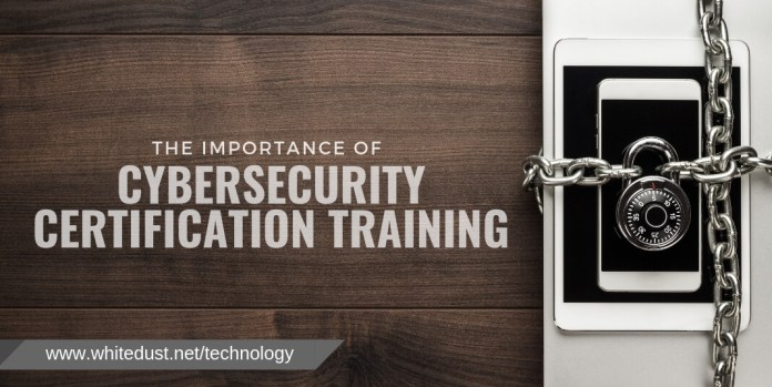 THE IMPORTANCE OF CYBERSECURITY CERTIFICATION TRAINING