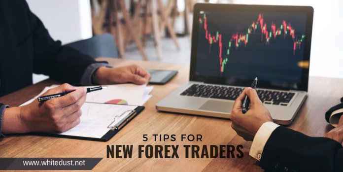 5 TIPS FOR NEW FOREX TRADERS