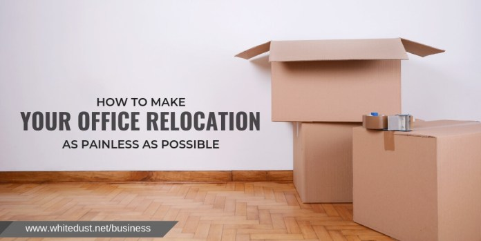 HOW TO MAKE YOUR OFFICE RELOCATION AS PAINLESS AS POSSIBLE