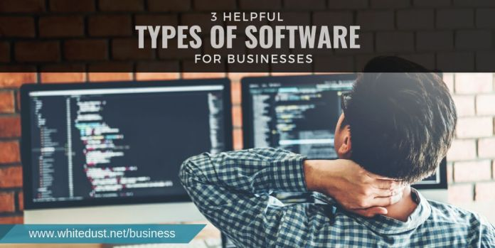 3 HELPFUL TYPES OF SOFTWARE FOR BUSINESSES