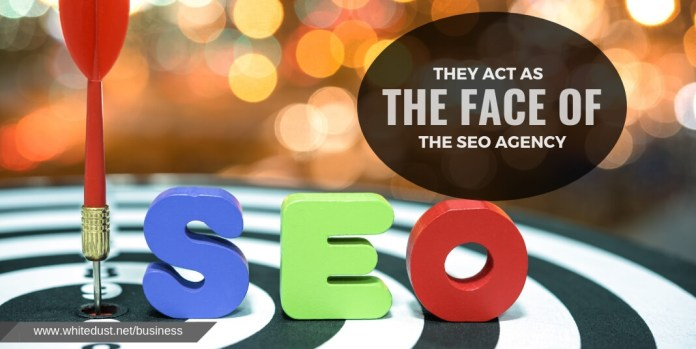 They act as the face of the SEO agency