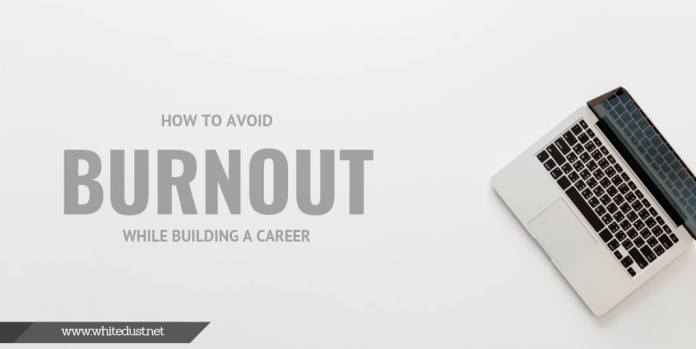 How to Avoid Burnout While Building a Career
