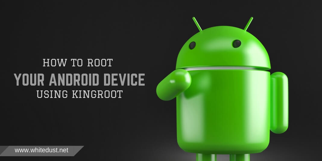 How To Root Your Android Device Using KingRoot | WHITEDUST