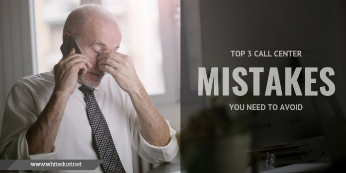 Top 3 Call Center Mistakes You Need to Avoid