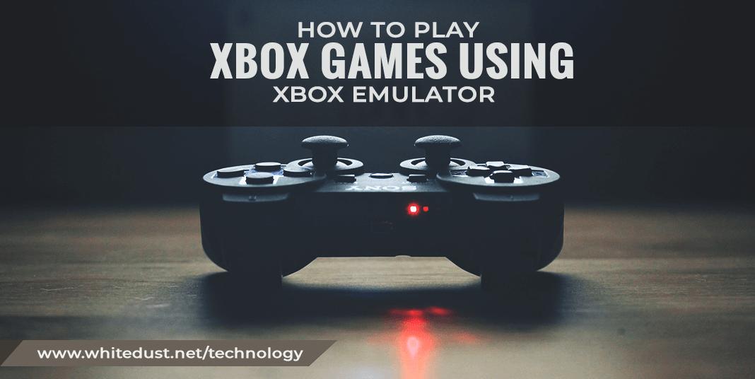 Ways to Play Xbox Games Using Xbox One Emulator | WHITEDUST