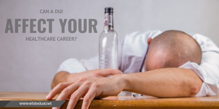 Can A DUI Affect Your Healthcare Career?