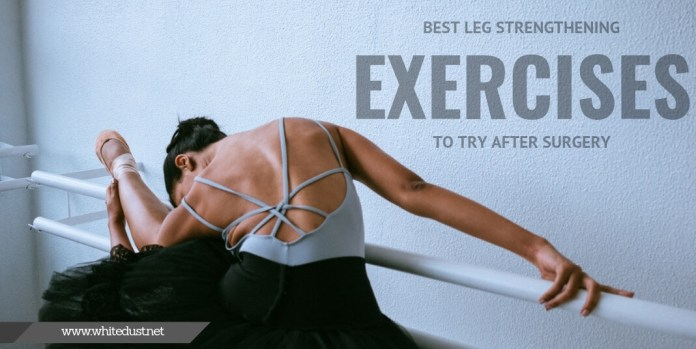 Best Leg Strengthening Exercises to Try After Surgery