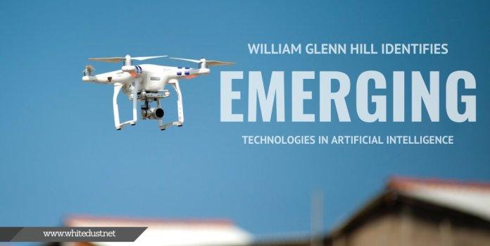 William Glenn Hill Identifies Emerging Technologies in Artificial Intelligence