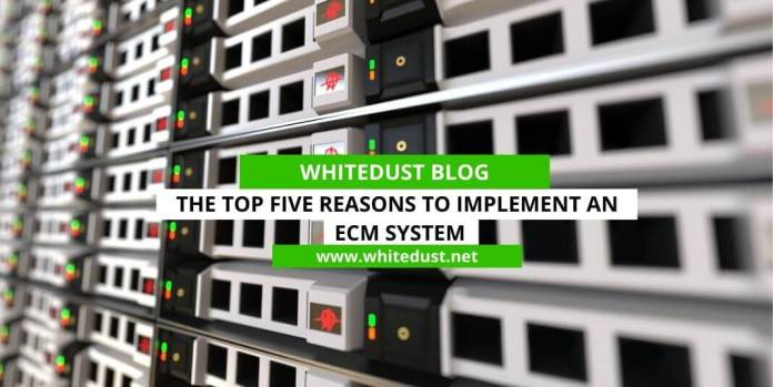 The Top Five Reasons to Implement an ECM System