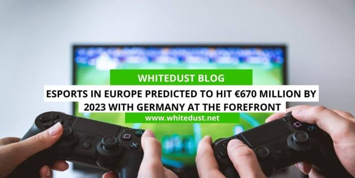 Esports in Europe predicted to hit €670 million by 2023 with Germany at the forefront