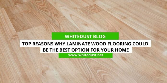 Top Reasons Why Laminate Wood Flooring Could Be the Best Option for Your Home