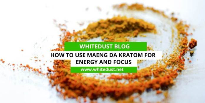 How to Use Maeng Da Kratom for Energy and Focus