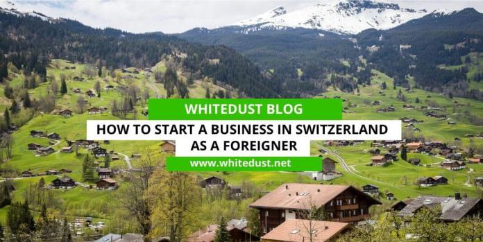 How to Start a Business in Switzerland as a Foreigner