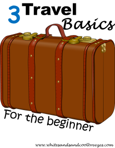3 Travel basics for the beginner with a suitcase.