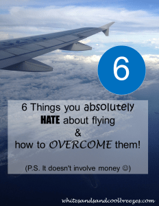 6 Things you absolutely hate about flying and how to overcome them! It doesn't involve money.