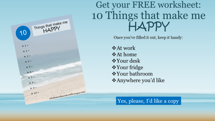 Grab your FREE worksheet to help remind you of 10 things that make YOU Happy!!!