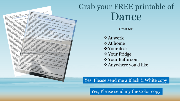 Grab your FREE black and white or color copy of Dance - Thought for the Every Day. Perfect to have at home or at your desk at work!