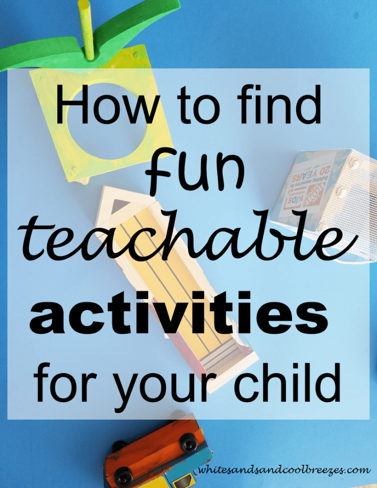 How to find fun teachable activities for your child. #kidsactivities #instruction #learn