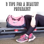 3 Tips For A Healthy Pregnancy