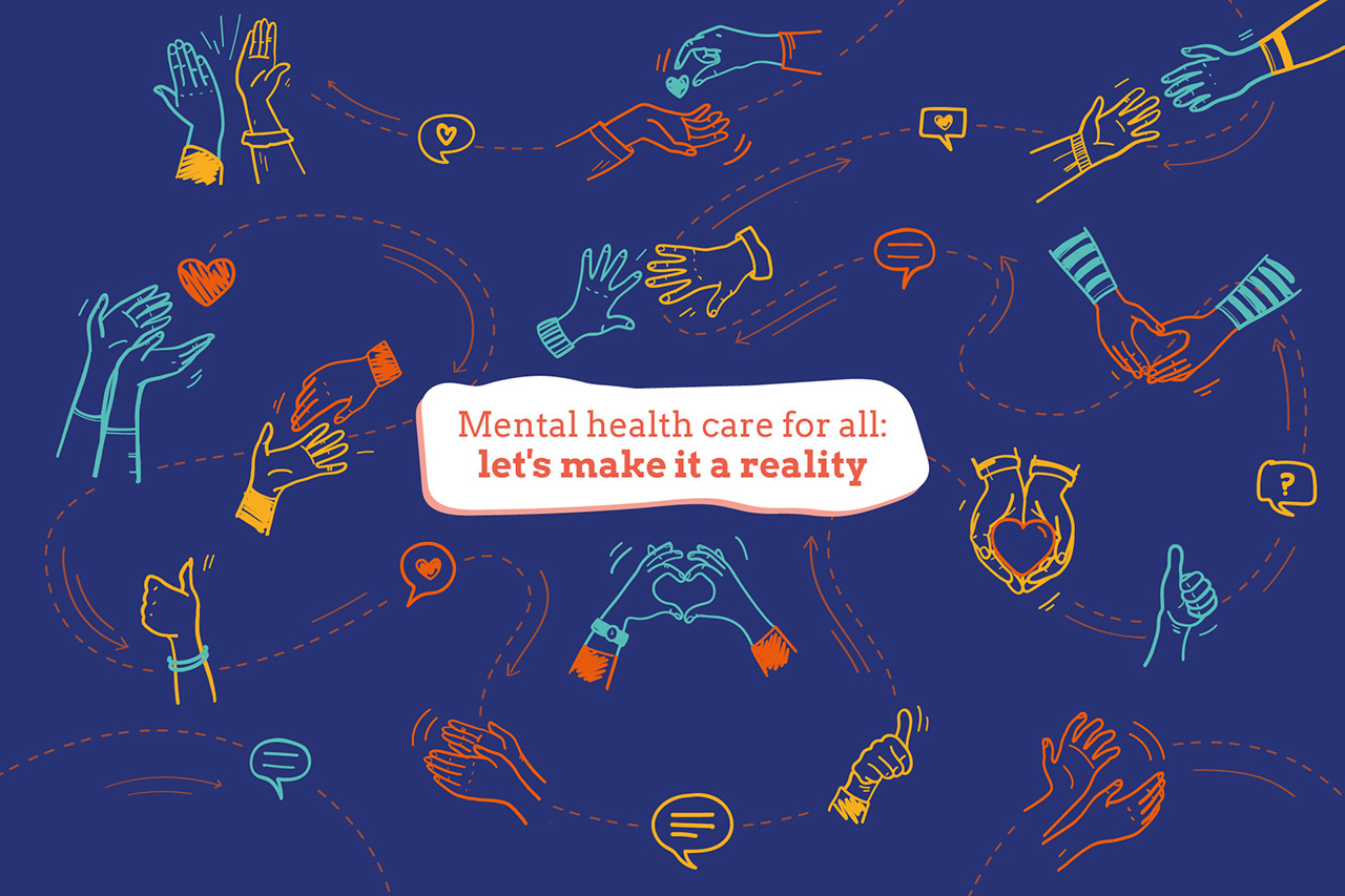 """Illustrated background image of hands and hearts and with the text """"Mental health care for all: let's make it a reality""""."""