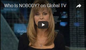 Who is NOBODY? on Global TV - Susan Hays - Toronto