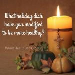 Have you taken a favorite Thanksgiving recipe and modified ithellip