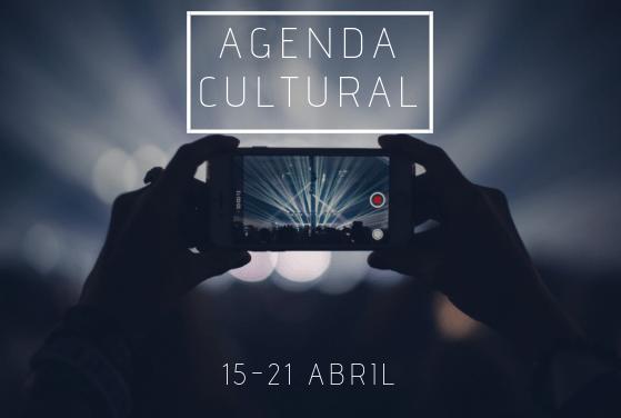 AGENDA CULTURAL   ¿Qué hacer del 15 al 21 de abril?