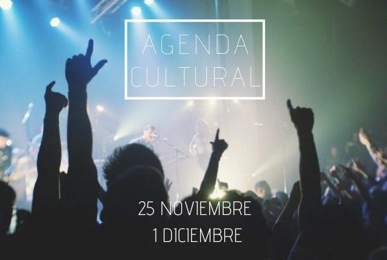 AGENDA CULTURAL | ¿Qué hacer del 25 de noviembre al 1 de diciembre?