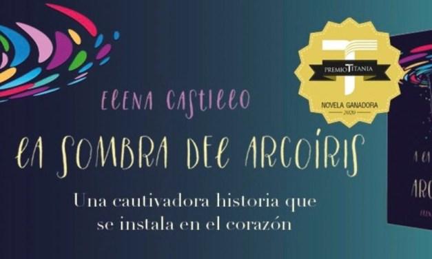 """Llega Elena Castillo con """"A la sombra del arcoíris"""", el VI Premio Titania"""