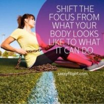 Shift the focus from what your body looks like to what it can do