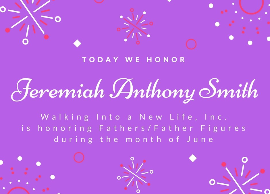 Celebrating Fathers/Father Figures: Jeremiah Anthony Smith