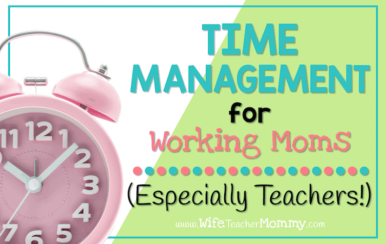 Perfect for busy teacher moms! These time management tips for working moms will help you feel less stressed and live a more balanced life. These tips will also work for every working mom or dad.
