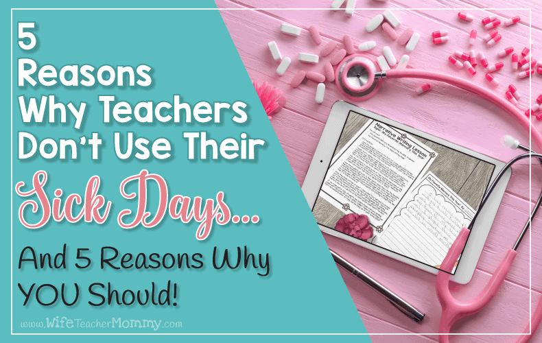 These are 5 Reasons Teachers don't use their Sick Days... and 5 Reasons YOU should!