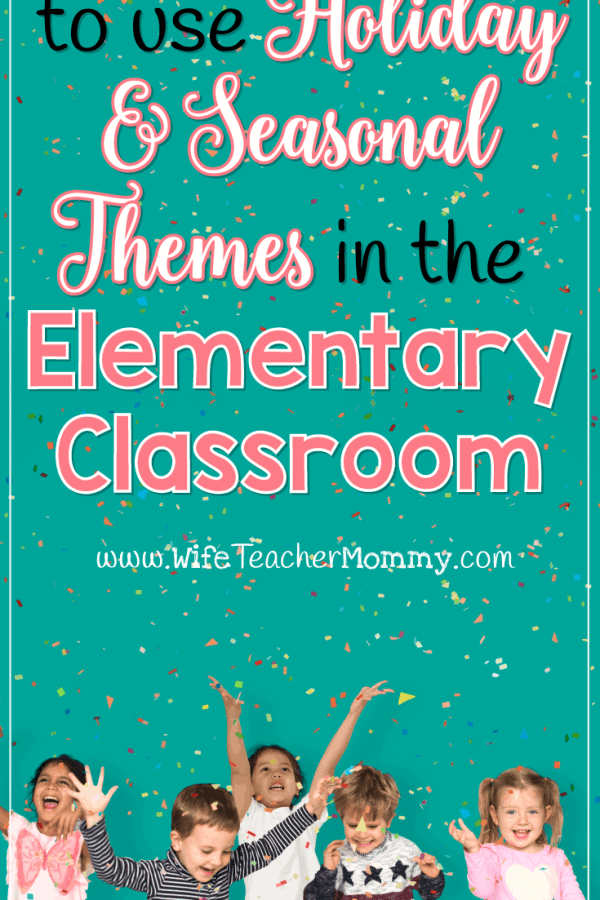 Creative Ways to Use Holiday and Seasonal Themes in the Classroom