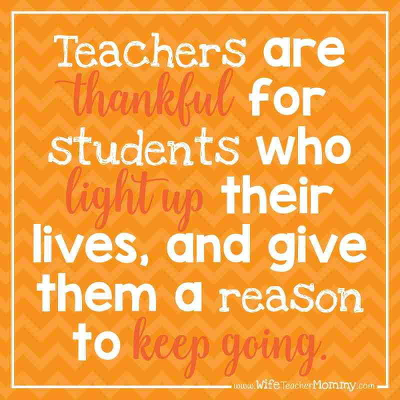 Teachers are thankful for students who light up their lives, and give them a reason to keep going