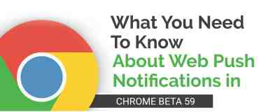 what you need to know about web push notifications in chrome 59