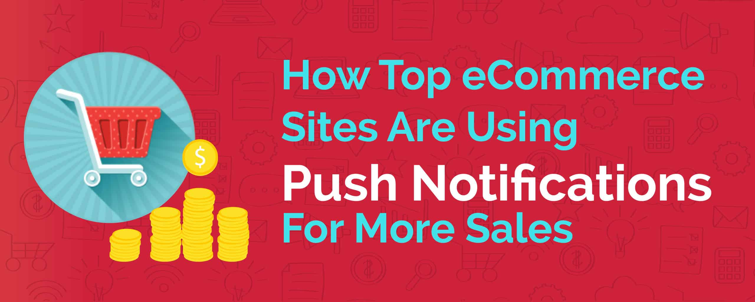 How-Top-eCommerce-Sites-Are-Using-Push-Notifications-For-More-Sales